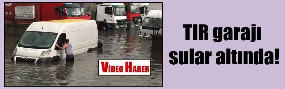 TIR garajı sular altında!