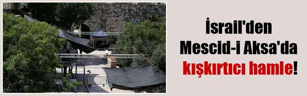 İsrail'den Mescid-i Aksa'da kışkırtıcı hamle!