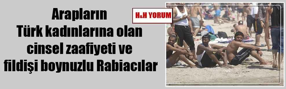 Arapların Türk kadınlarına olan cinsel zaafiyeti ve fildişi boynuzlu Rabiacılar