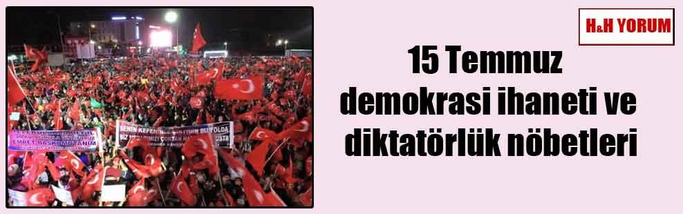 15 Temmuz demokrasi ihaneti ve diktatörlük nöbetleri