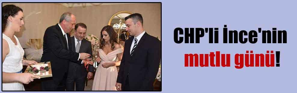 CHP'li İnce'nin mutlu günü!
