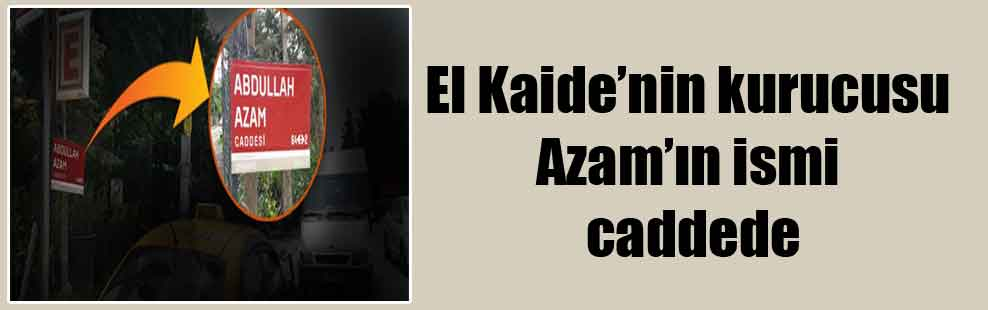 El Kaide'nin kurucusu Azam'ın ismi caddede