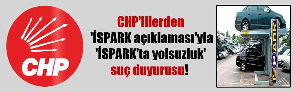 CHP'lilerden 'İSPARK açıklaması'yla 'İSPARK'ta yolsuzluk' suç duyurusu!