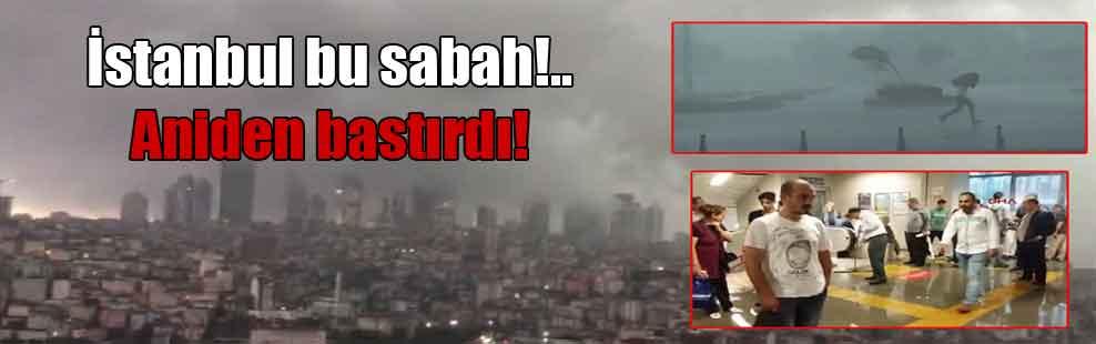 İstanbul bu sabah!.. Aniden bastırdı!