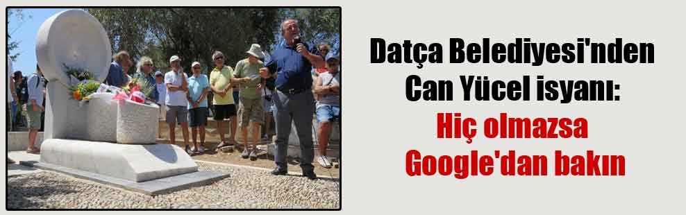 Datça Belediyesi'nden Can Yücel isyanı: Hiç olmazsa Google'dan bakın