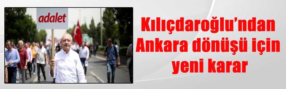 Kılıçdaroğlu'ndan Ankara dönüşü için yeni karar