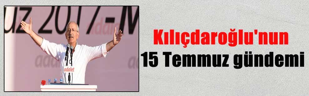 Kılıçdaroğlu'nun 15 Temmuz gündemi