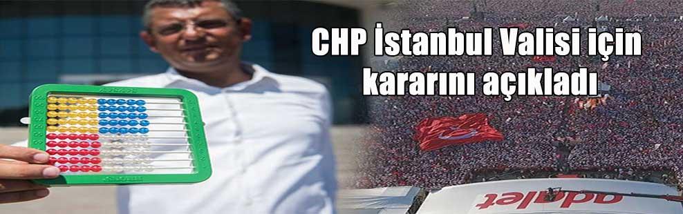 CHP İstanbul Valisi için kararını açıkladı