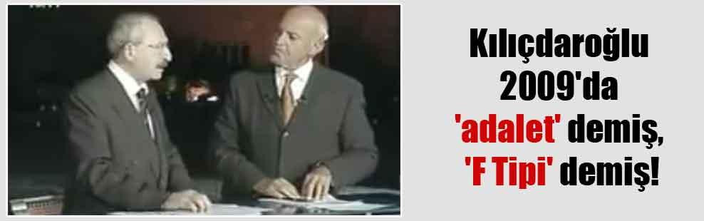 Kılıçdaroğlu 2009'da 'adalet' demiş, 'F Tipi' demiş!