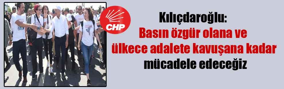 Kılıçdaroğlu: Basın özgür olana ve ülkece adalete kavuşana kadar mücadele edeceğiz