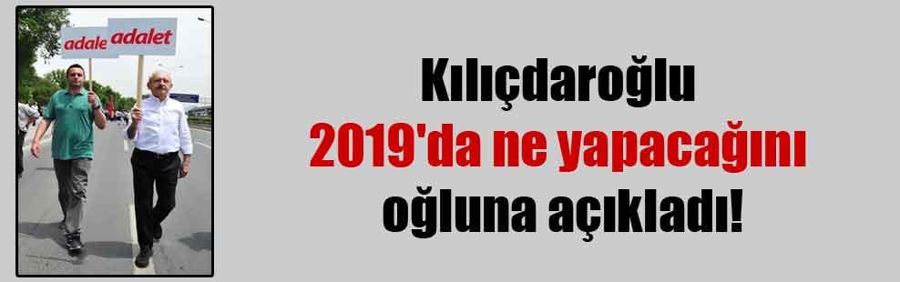 Kılıçdaroğlu 2019'da ne yapacağını oğluna açıkladı!