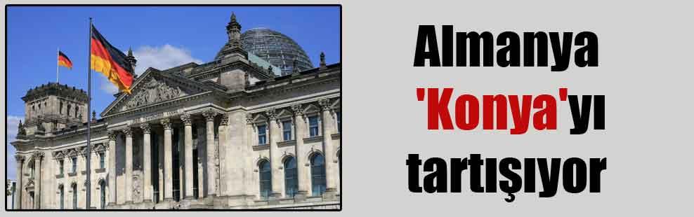 Almanya 'Konya'yı tartışıyor