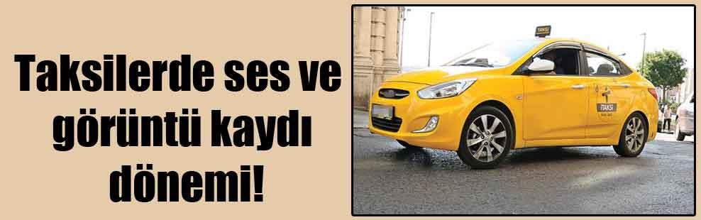Taksilerde ses ve görüntü kaydı dönemi!