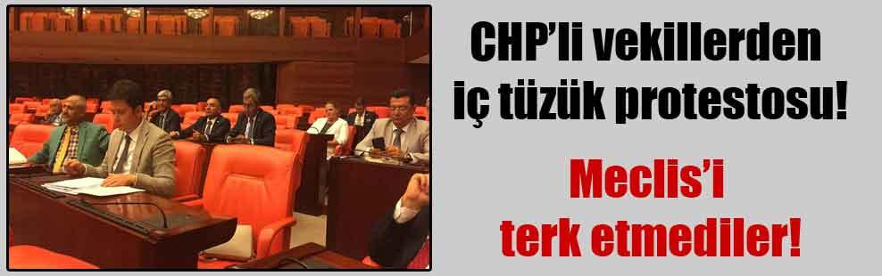 CHP'li vekillerden iç tüzük protestosu!