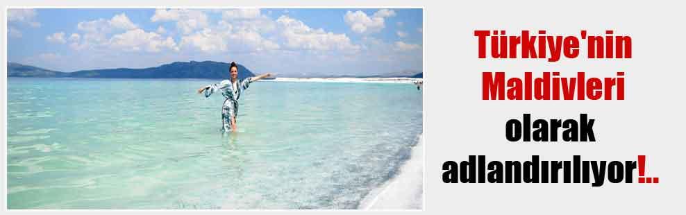 Türkiye'nin Maldivleri olarak adlandırılıyor!..