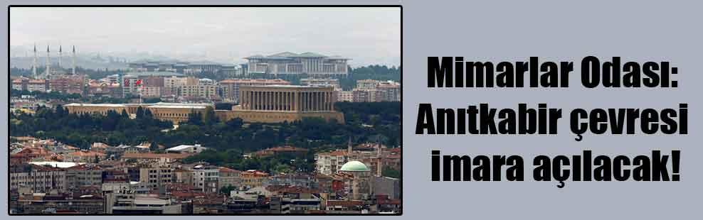 Mimarlar Odası: Anıtkabir çevresi imara açılacak!