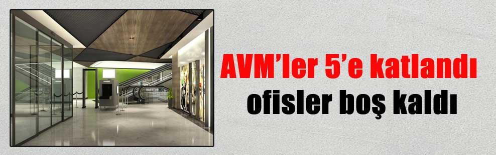 AVM'ler 5'e katlandı ofisler boş kaldı