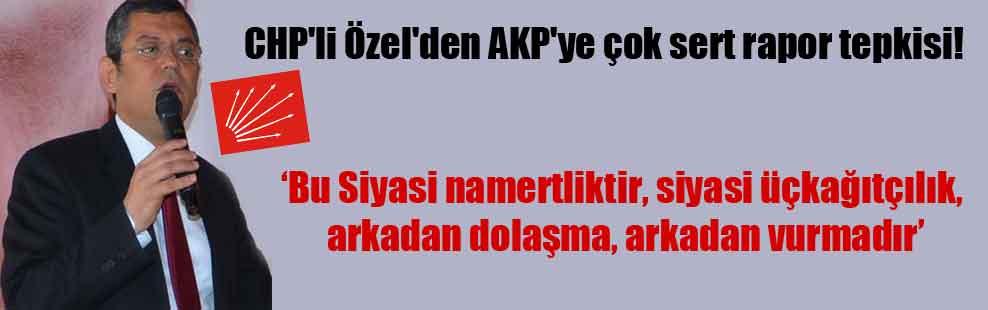 CHP'li Özel'den AKP'ye çok sert rapor tepkisi!