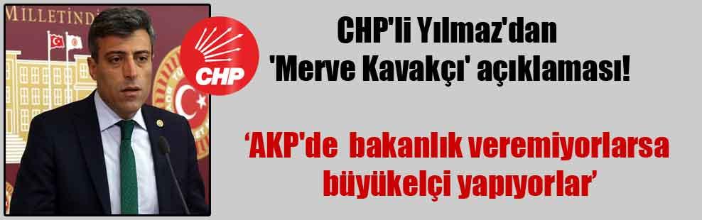 CHP'li Yılmaz'dan 'Merve Kavakçı' açıklaması!