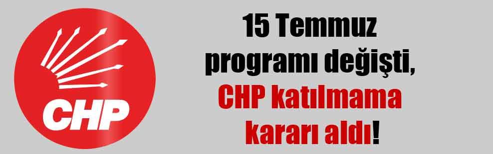 15 Temmuz programı değişti, CHP katılmama kararı aldı!