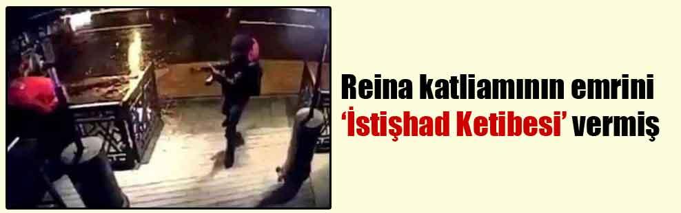 Reina katliamının emrini 'İstişhad Ketibesi' vermiş