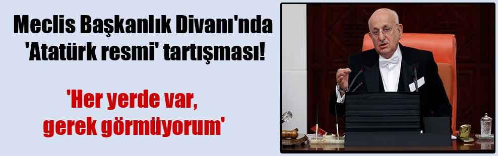 Meclis Başkanlık Divanı'nda 'Atatürk resmi' tartışması!