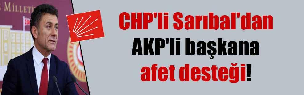 CHP'li Sarıbal'dan AKP'li başkana afet desteği!