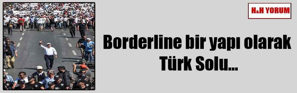 Borderline bir yapı olarak Türk Solu…