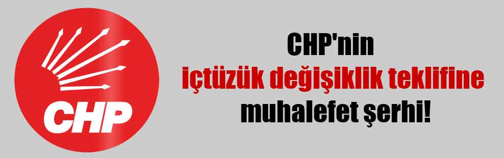 CHP'nin içtüzük değişiklik teklifine muhalefet şerhi!