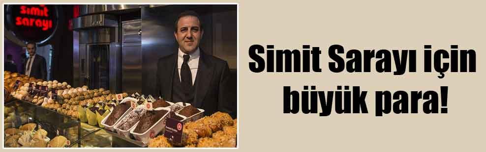 Simit Sarayı için büyük para!