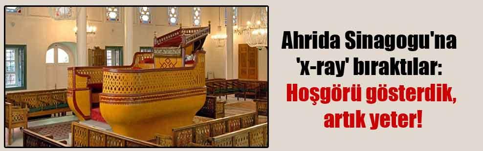 Ahrida Sinagogu'na 'x-ray' bıraktılar: Hoşgörü gösterdik, artık yeter!