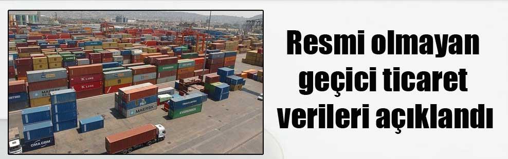 Resmi olmayan geçici ticaret verileri açıklandı