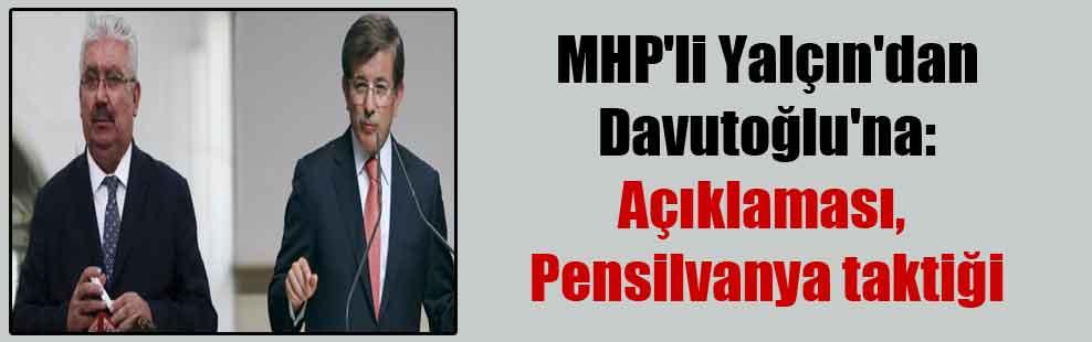MHP'li Yalçın'dan Davutoğlu'na: Açıklaması, Pensilvanya taktiği