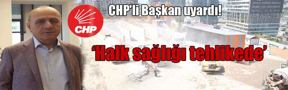 CHP'li Başkan uyardı!