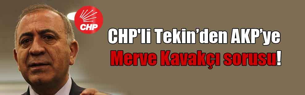 CHP'li Tekin'den AKP'ye Merve Kavakçı sorusu!