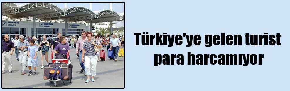 Türkiye'ye gelen turist para harcamıyor