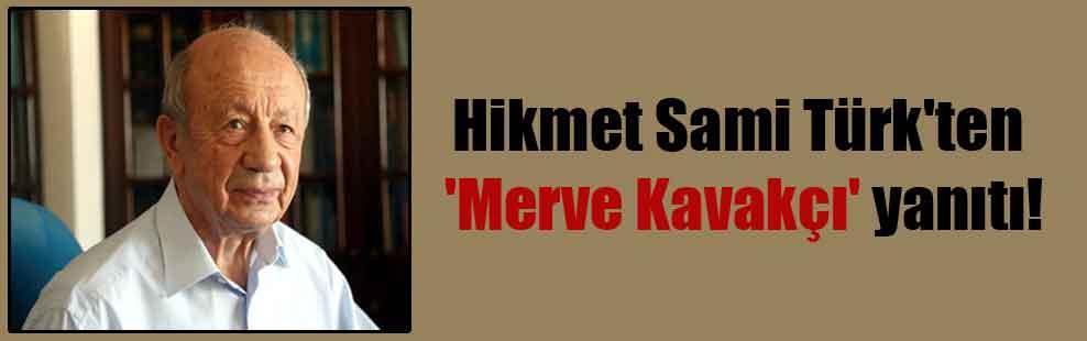 Hikmet Sami Türk'ten 'Merve Kavakçı' yanıtı!