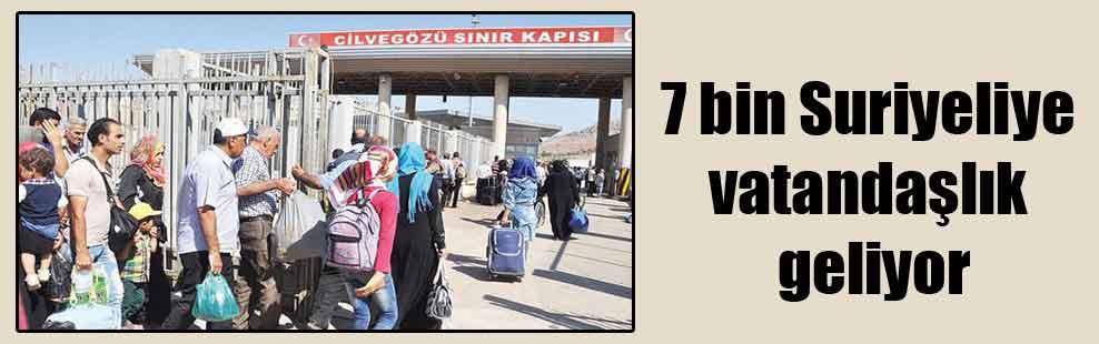 7 bin Suriyeliye vatandaşlık geliyor