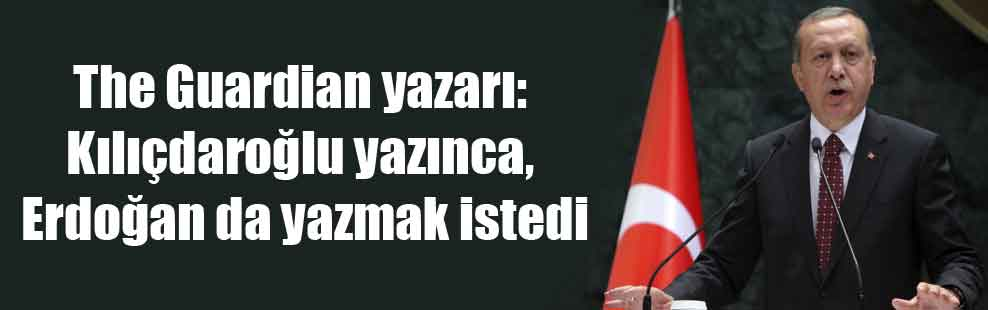 The Guardian yazarı: Kılıçdaroğlu yazınca, Erdoğan da yazmak istedi
