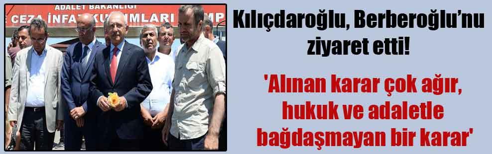 Kılıçdaroğlu, Berberoğlu'nu ziyaret etti! 'Alınan karar çok ağır, hukuk ve adaletle bağdaşmayan bir karar'