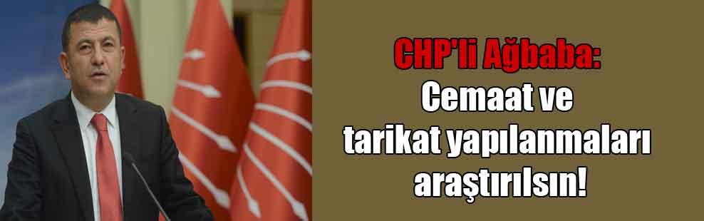 CHP'li Ağbaba: Cemaat ve tarikat yapılanmaları araştırılsın!