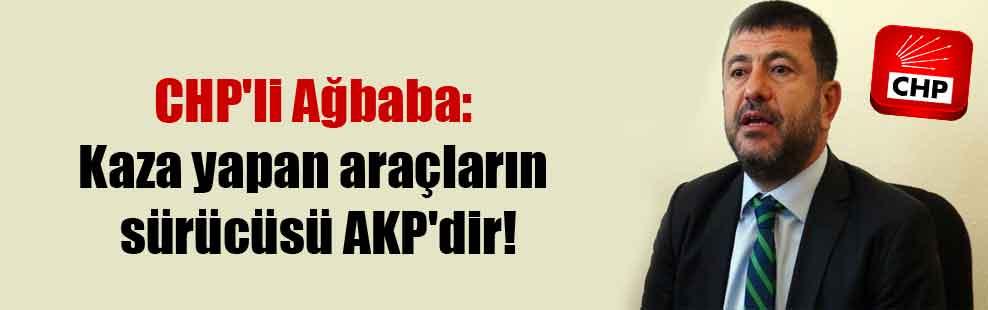 CHP'li Ağbaba: Kaza yapan araçların sürücüsü AKP'dir!