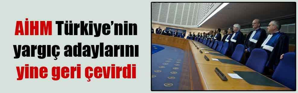 AİHM Türkiye'nin yargıç adaylarını yine geri çevirdi