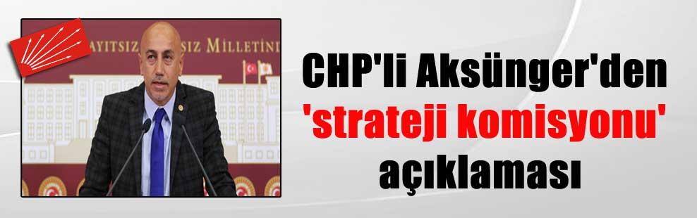 CHP'li Aksünger'den 'strateji komisyonu' açıklaması