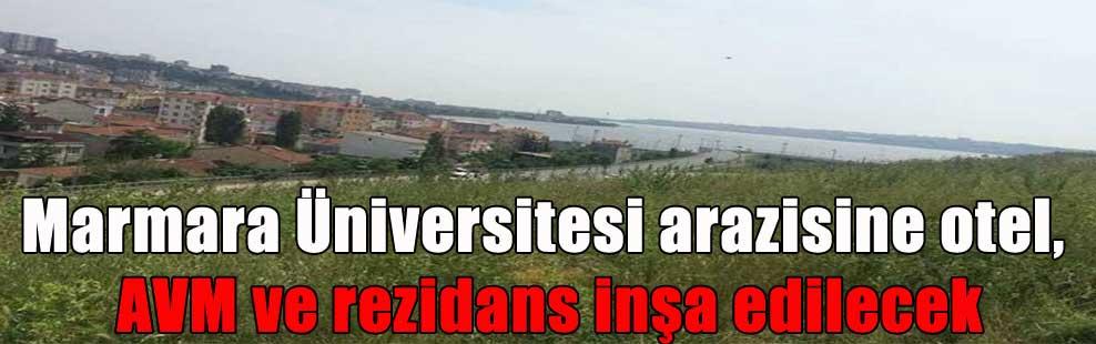 Marmara Üniversitesi arazisine otel, AVM ve rezidans inşa edilecek