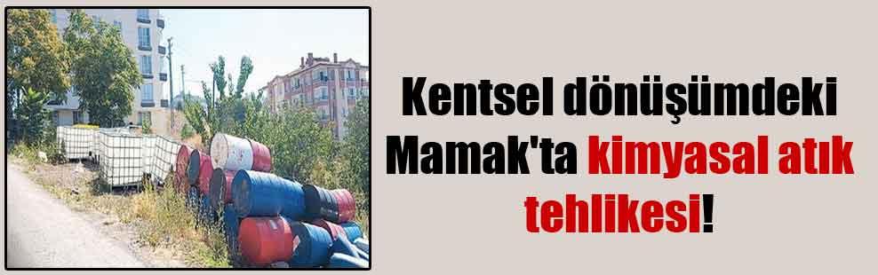 Kentsel dönüşümdeki Mamak'ta kimyasal atık tehlikesi!