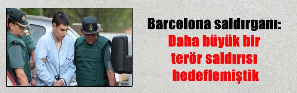 Barcelona saldırganı: Daha büyük bir terör saldırısı hedeflemiştik