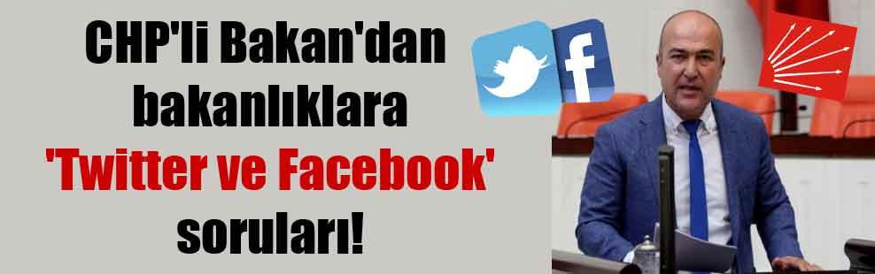 CHP'li Bakan'dan bakanlıklara 'Twitter ve Facebook' soruları!