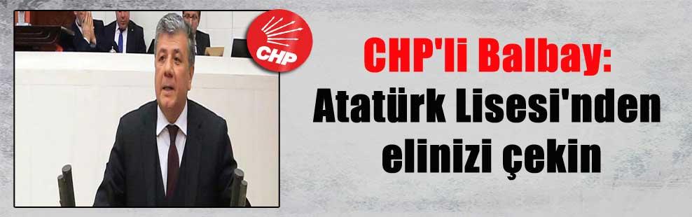 CHP'li Balbay: Atatürk Lisesi'nden elinizi çekin