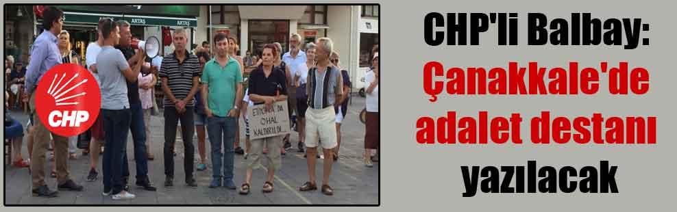 CHP'li Balbay: Çanakkale'de adalet destanı yazılacak